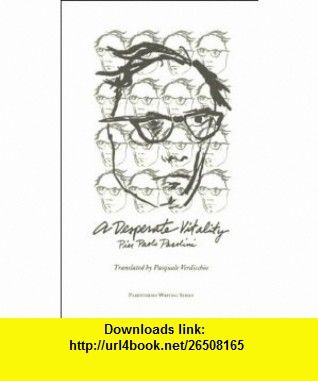 A Desperate Vitality (Parenthese Writing Series) (9781879342095) Pier Paolo Pasolini, Pasquale Verdicchio , ISBN-10: 187934209X  , ISBN-13: 978-1879342095 ,  , tutorials , pdf , ebook , torrent , downloads , rapidshare , filesonic , hotfile , megaupload , fileserve