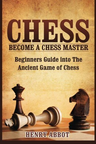 Chess Become A Chess Master Beginners Guide Into The Ancient Game Of Chess You Can Find More Details By Visiting The Chess Master Learn Chess Chess Books