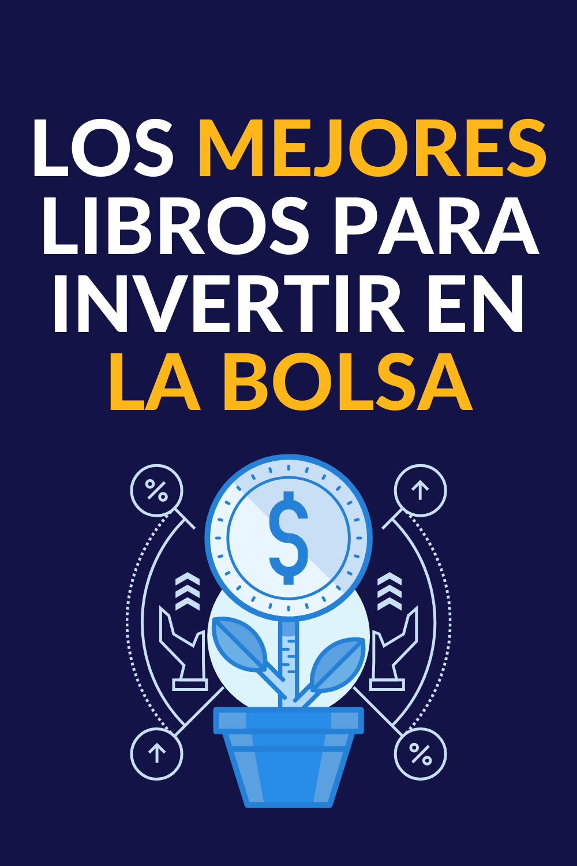 Los Mejores Libros Para Aprender A Invertir En La Bolsa De Valores De Usa Y Comprar Acciones Los Mejores Libros Libros La Bolsa De Valores