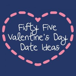 55 Valentineu0027s Day Date Ideas