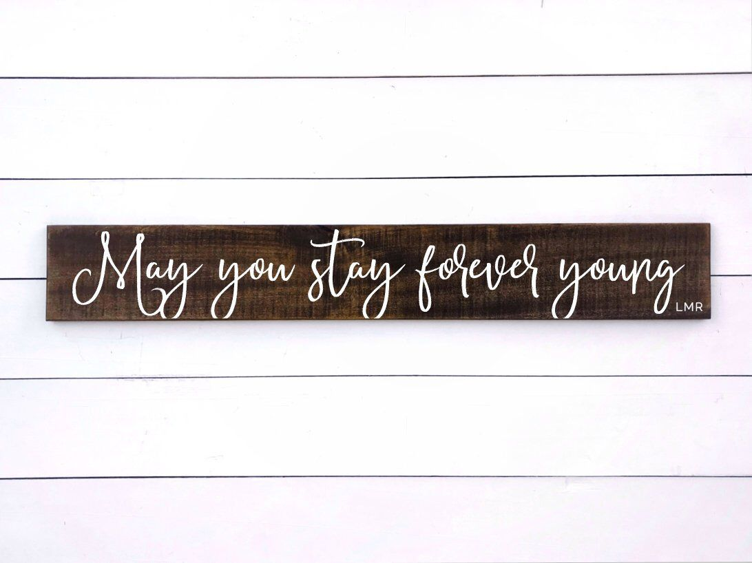 Forever Young Sign May You Stay Forever Young Lyrics Art