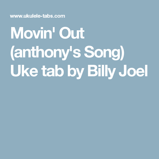 Movin\' Out (anthony\'s Song) Uke tab by Billy Joel | music ...