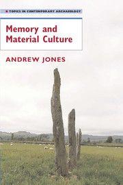 Memory and Material Culture  Andrew Jones, University of Southampton