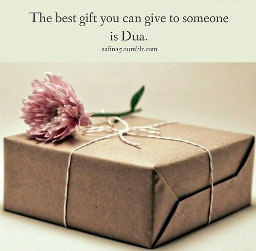 Dua is best gift in the world...no one easley give to everyone...