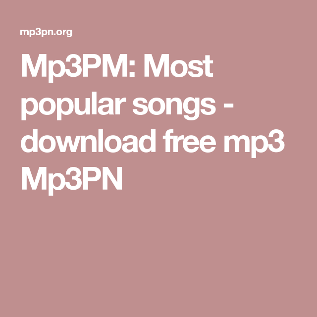 Mp3PM: Most popular songs - download free mp3 Mp3PN | mp3pn in 2019