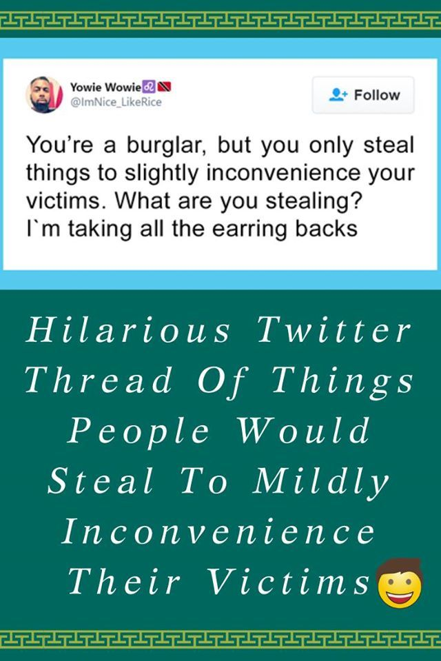 Hilarious Twitter Thread Of Things People Would Steal To Mildly Inconvenience Their Victims Hilarious Twitter Thread Of Things People Would Steal To Mildly Inconvenience...