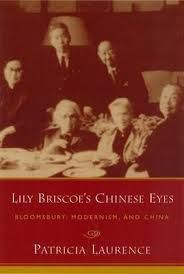Lily Briscoe's Chinese Eyes: Bloomsbury, Modernism, and China by Patricia Laurence - E 722 LAU