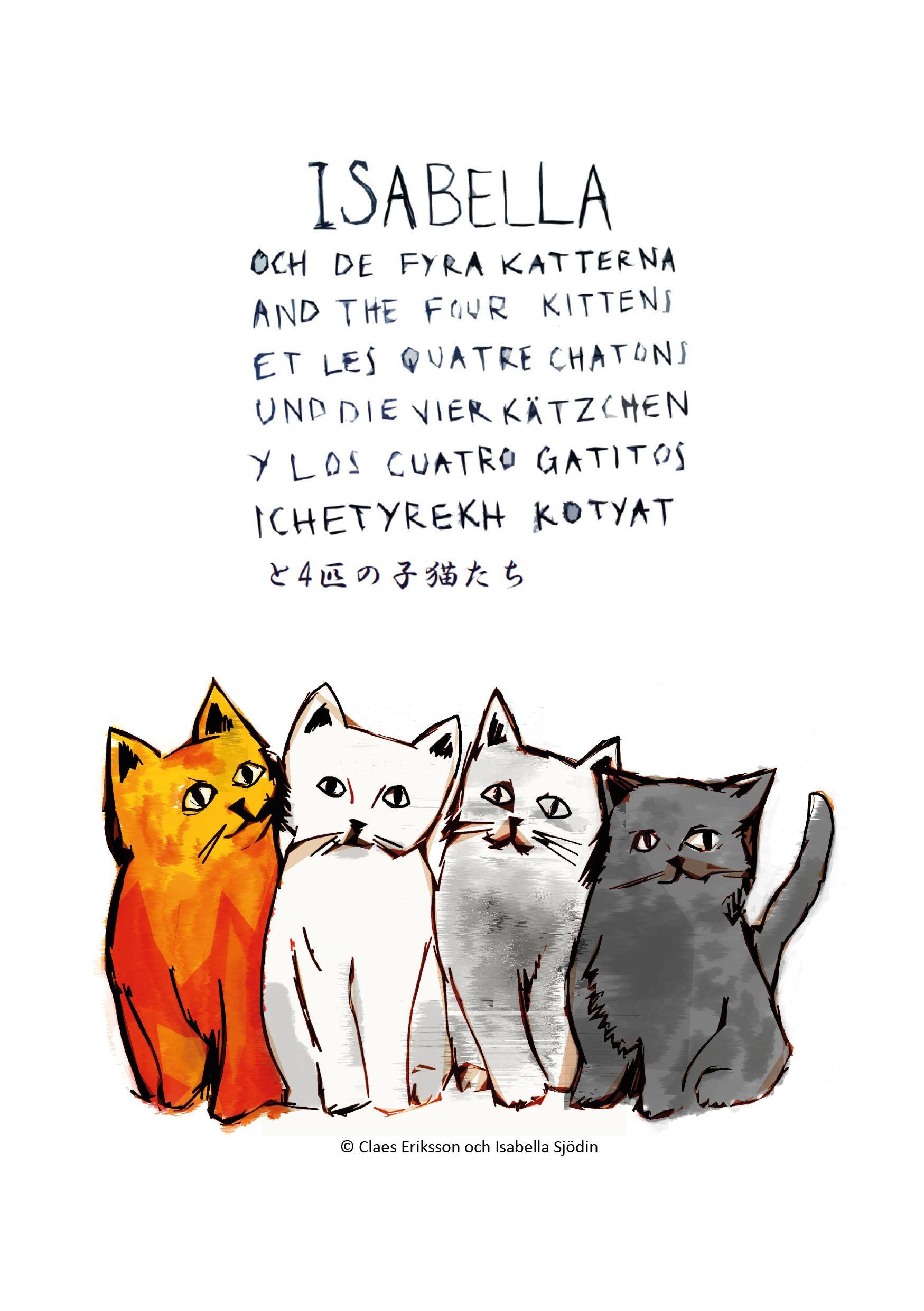 Isabella och de fyra katterna av Claes Eriksson  - http://www.vulkanmedia.se/butik/skonlitteratur-barnbocker/isabella-och-de-fyra-katterna-av-claes-eriksson/
