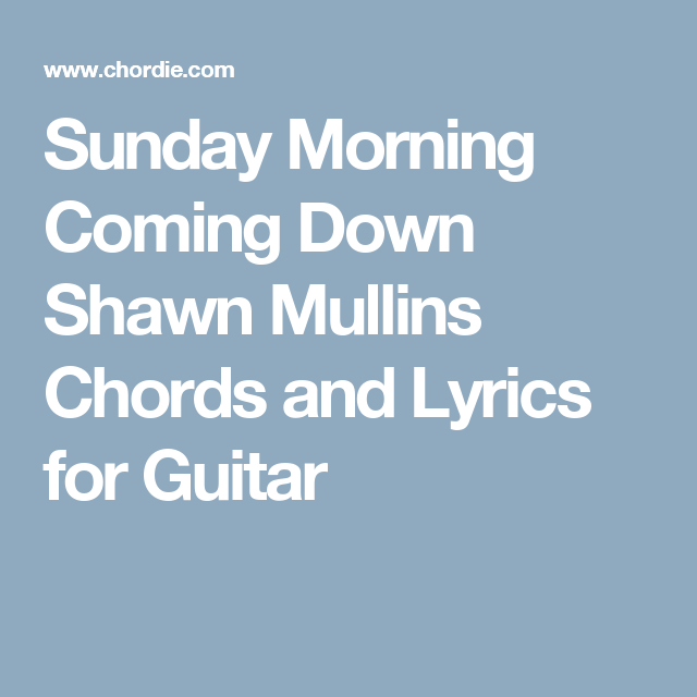 Sunday Morning Coming Down Shawn Mullins Chords And Lyrics For