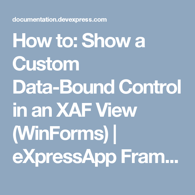 How to: Show a Custom Data-Bound Control in an XAF View