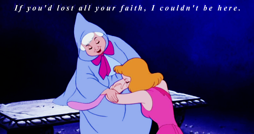 If You D Lost All Your Faith I Couldn T Be Here Ah Fairy Godmothers Disney Princess Quotes Cinderella Fairy Godmother Godmother Quotes