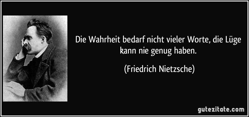 Die Wahrheit Bedarf Nicht Vieler Worte Die Luge Kann Nie Genug Haben Friedrich Nietzsche Friedrich Nietzsche Zitate Lebensweisheiten