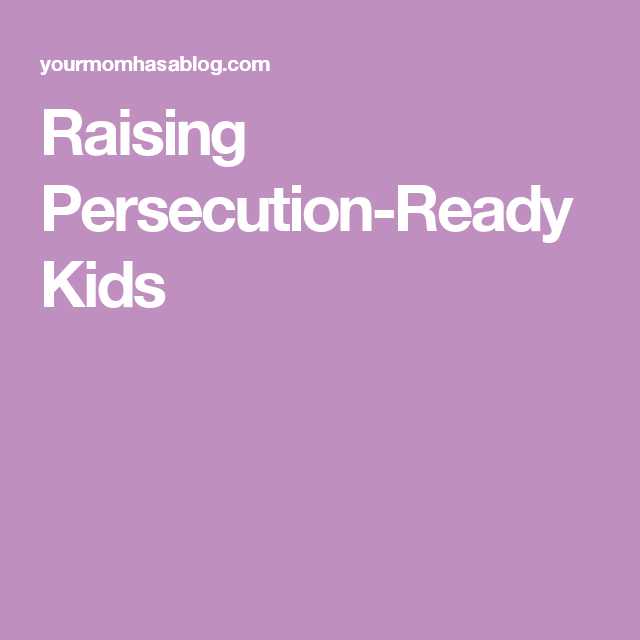 Raising Persecution-Ready Kids
