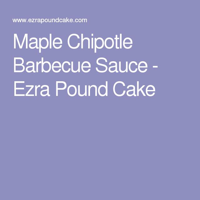 Maple Chipotle Barbecue Sauce - Ezra Pound Cake