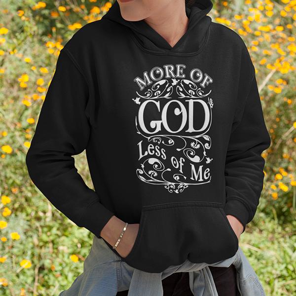 More of God less of me hoodie - Christian hoodies
