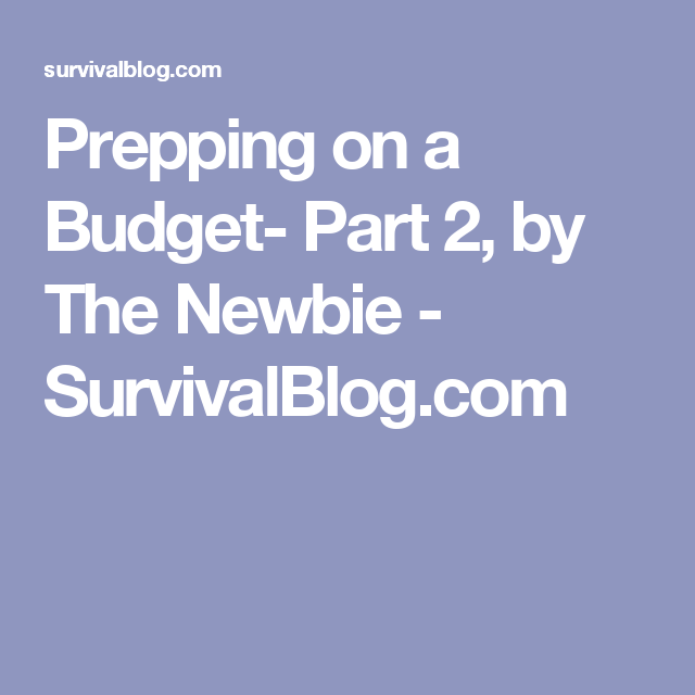 Prepping on a Budget- Part 2, by The Newbie - SurvivalBlog.com