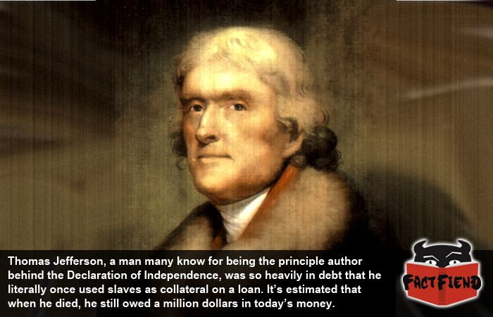 Thomas Jefferson Once Used Slaves as Collateral on a Loan - http://www.factfiend.com/thomas-jefferson-used-slaves-collateral-loan/