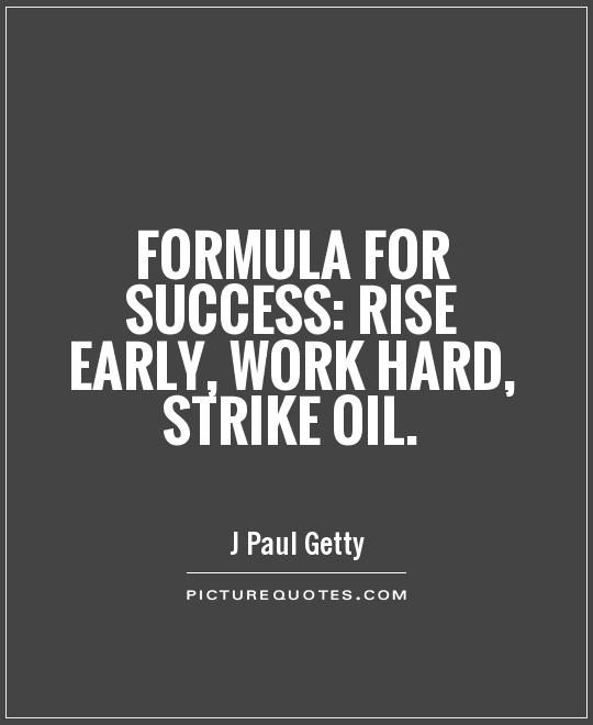 Wise Quotes About Success In Life: Formula For Success: Rise Early, Work Hard, Strike Oil