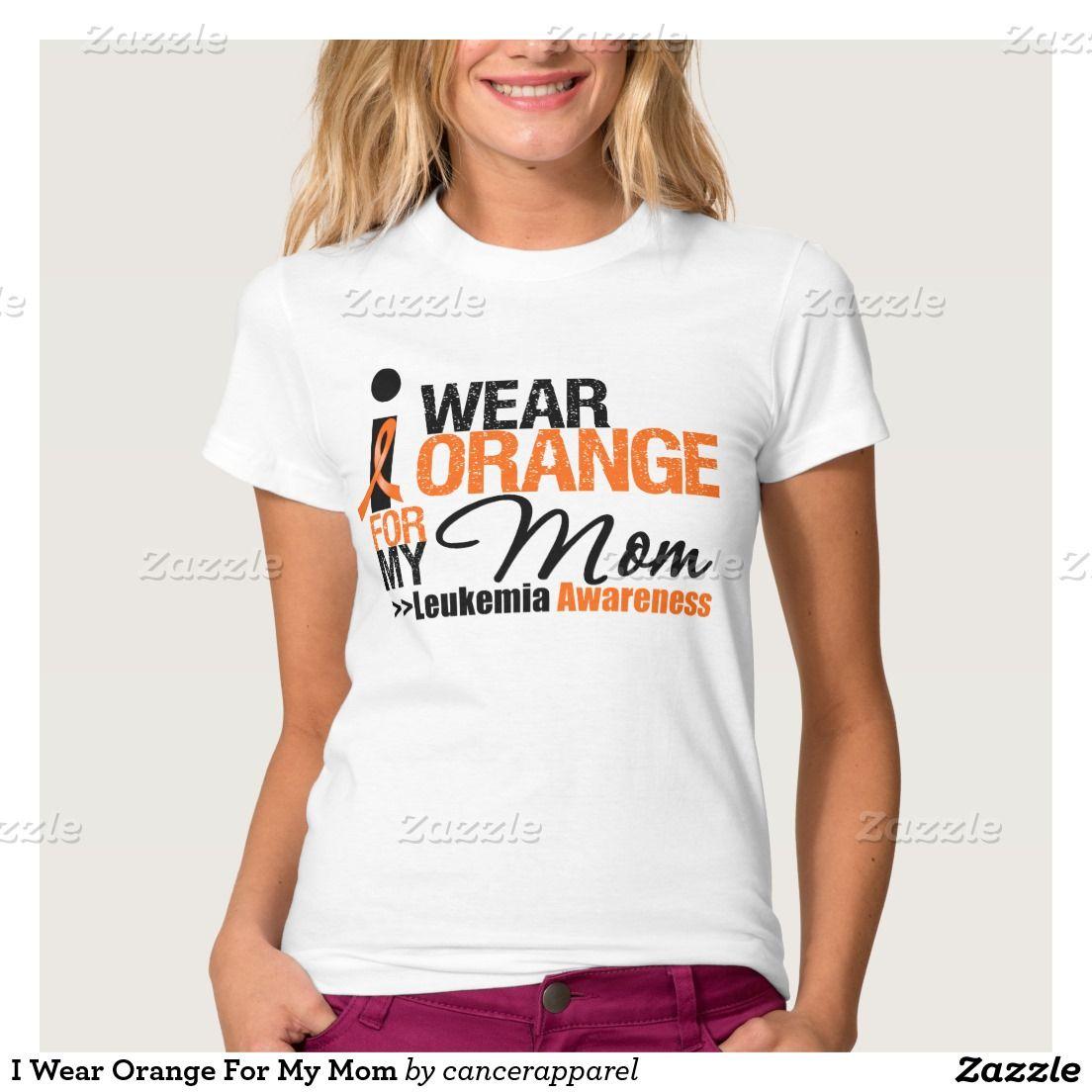 345046b5dd I Wear Orange For My Mom Leukemia T-shirts | Leukemia Awareness ...