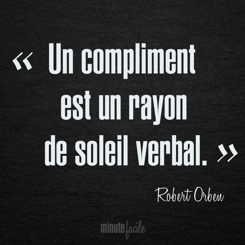 Un Compliment Est Un Rayon De Soleil Verbal Robert Orben Citation Quoteoftheday Minutefacile Com Mooie Woorden Woorden