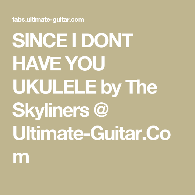 Since I Dont Have You Ukulele By The Skyliners Ultimate Guitar
