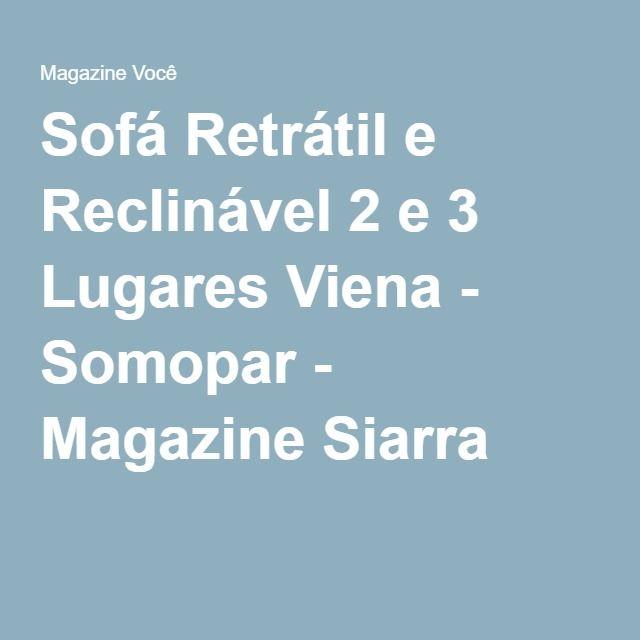 Sofá Retrátil e Reclinável 2 e 3 Lugares Viena - Somopar - Magazine Siarra