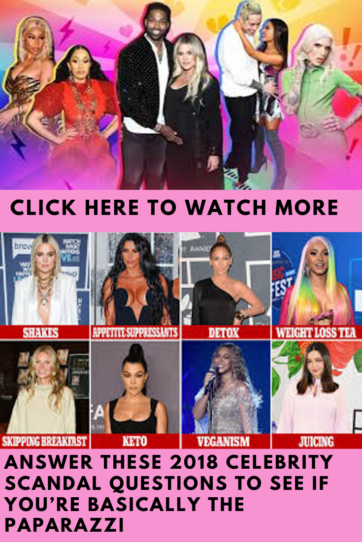 Answer These 2018 Celebrity Scandal Questions To See If You Re Basically The Paparazzi Celebrity Scandal Celebrities Latest Celebrity Gossip