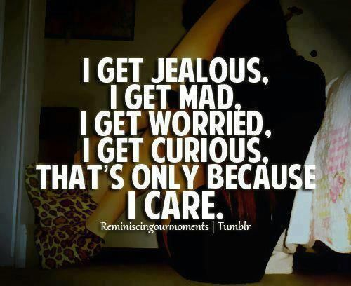 I Care Jealous Quotes Jealousy Quotes I Get Jealous