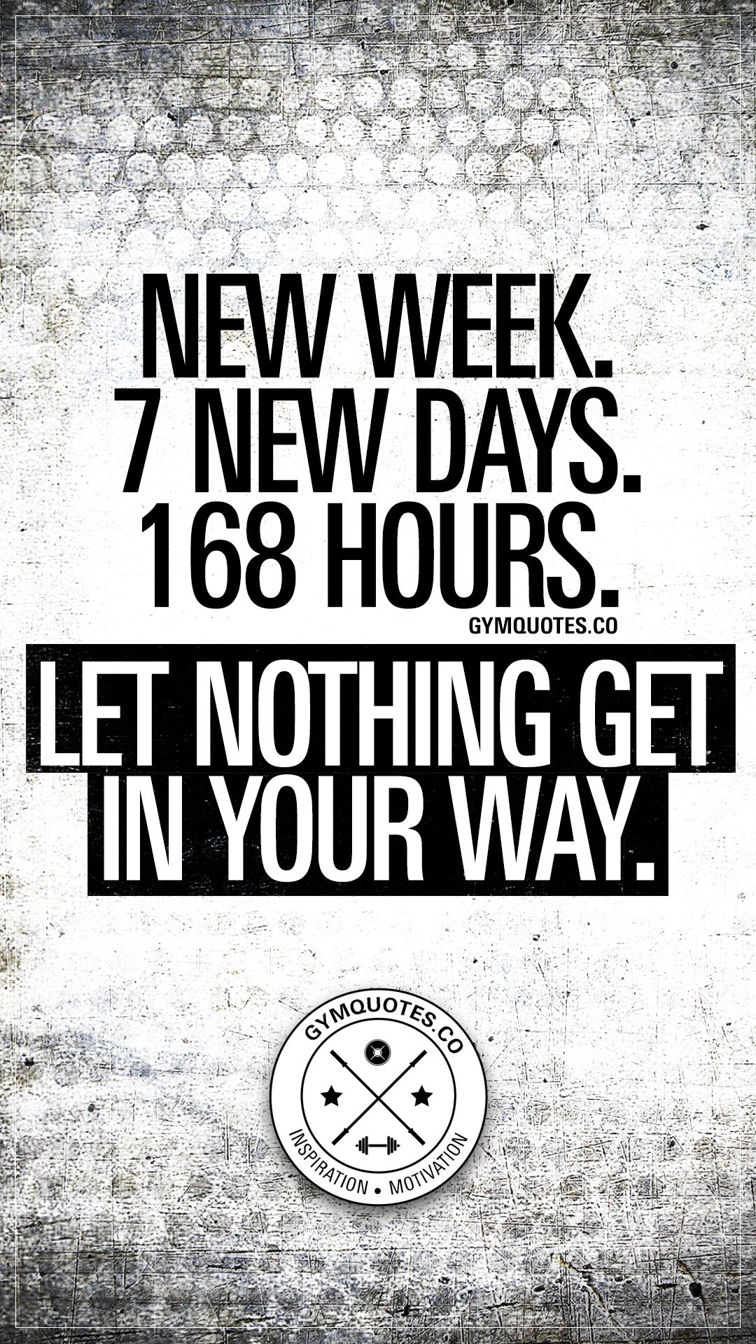 New Week 7 New Days 168 Hours Let Nothing Get In Your Way It S A Brand New Week And Monday Motivation Quotes Fitness Inspiration Quotes New Day Quotes