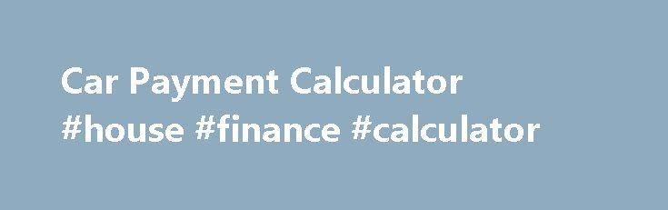 Car Payment Calculator #house #finance #calculator http\/\/finance - auto payment calculator