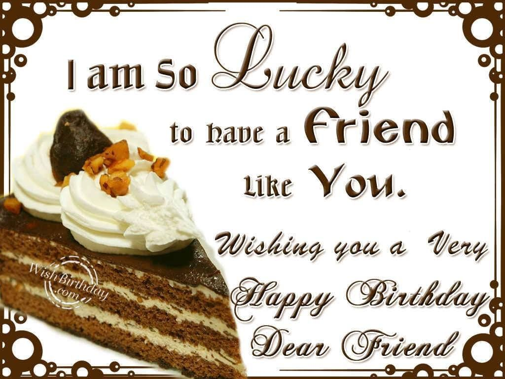 I Am So Lucky To Have A Friend Like You Happy Birthday Happybirthdayquotes Happy Birthday Dear Friend Happy Birthday Dear Free Happy Birthday Cards