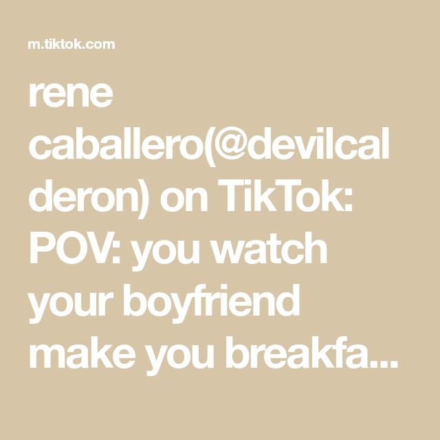 Rene Caballero Devilcalderon On Tiktok Pov You Watch Your Boyfriend Make You Breakfast Ig Rene Calderon12 Make It Yourself Your Boyfriend Pov