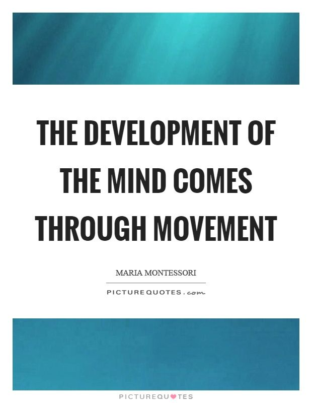 Movement Quotes The development of the mind comes through movement Picture Quote  Movement Quotes