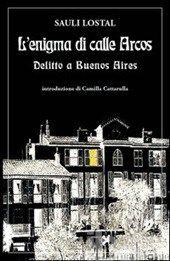 L' enigma di calle Arcos. Delitto a Buenos Aires - Lostal Sauli - Libro - Nova Delphi Libri - Le sfingi - IBS