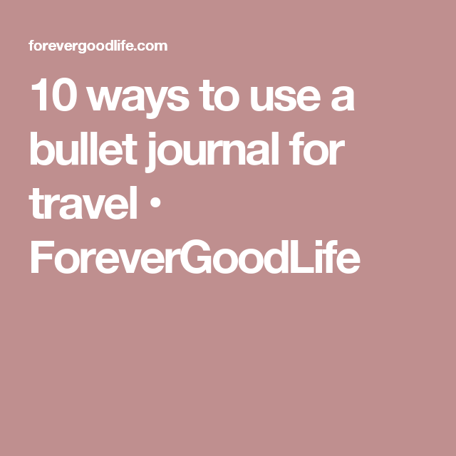 10 ways to use a bullet journal for travel • ForeverGoodLife
