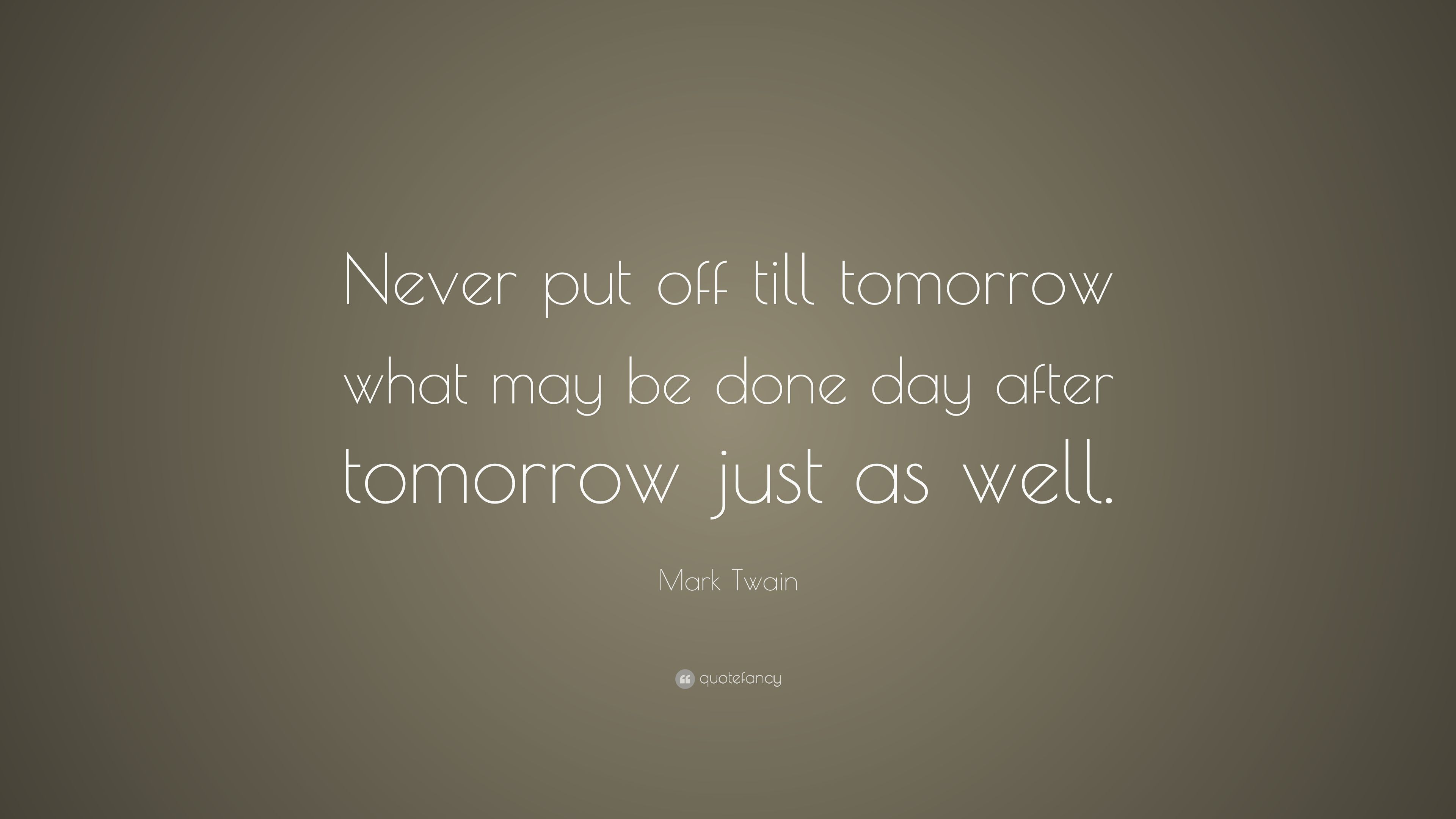 Image Result For Never Put Off Till Tomorrow What May Be Done Day