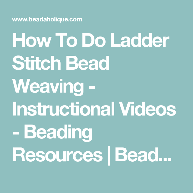 How To Do Ladder Stitch Bead Weaving Instructional Videos