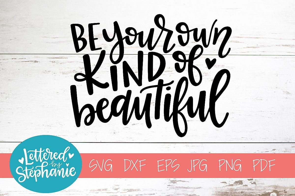 Handlettered SVG DXF, Be your own kind of beautiful in 2020