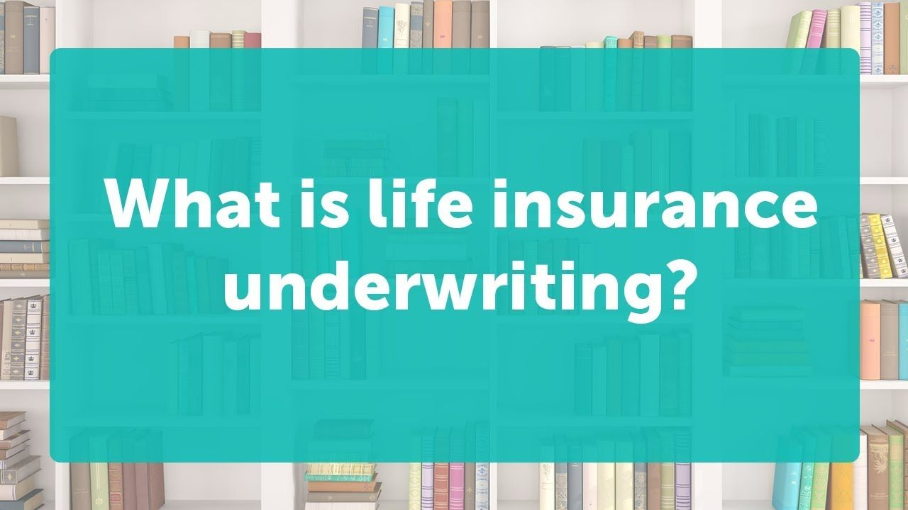 What Is Life Insurance Underwriting Underwriting Life Insurance