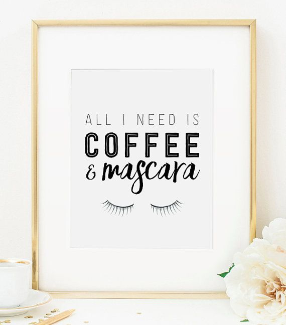 Mascara Print, Eyelashes Print, All I Need Is Coffee and Mascara ...