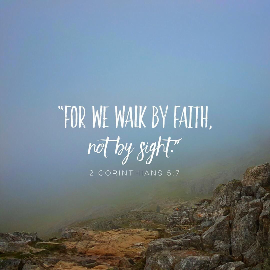 """""for we walk by faith, not by sight."" 2 Corinthians 5:7 """