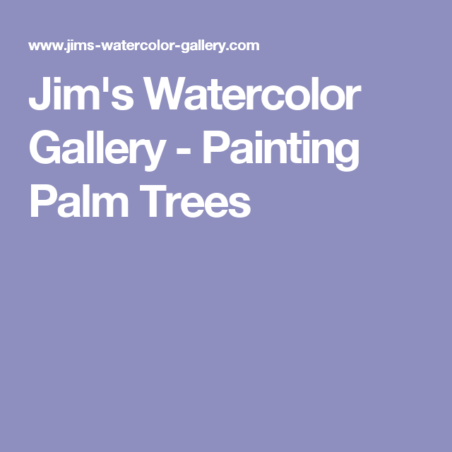 Jim's Watercolor Gallery - Painting Palm Trees
