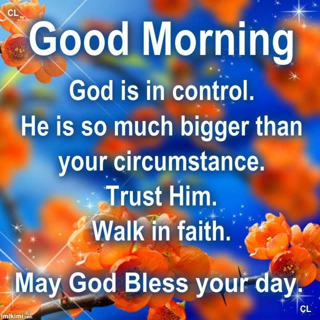 Good Morning God Is In Control He Is So Much Bigger Than Your