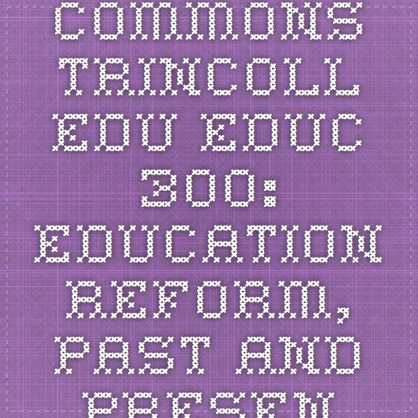 commons.trincoll.edu Educ 300: Education Reform, Past and Present