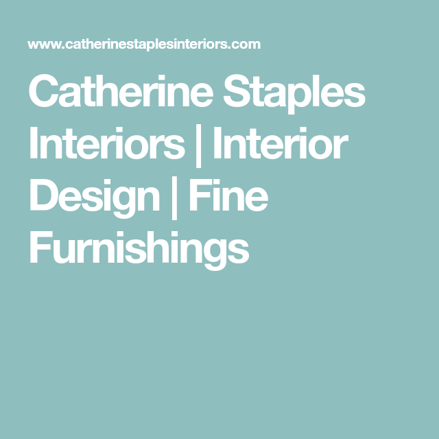 Catherine Staples Interiors | Interior Design | Fine Furnishings