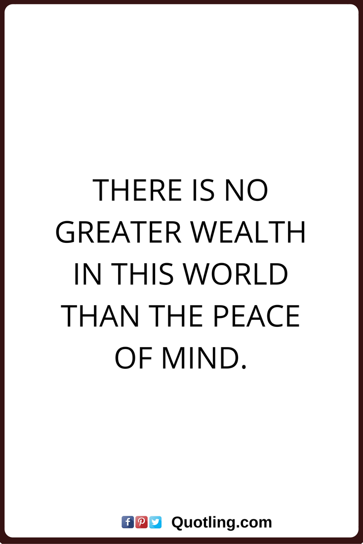 Peace Of Mind Quotes There Is No Greater Wealth In This World Than The Peace Of Mind Peace Of Mind Quotes Hope Quotes Inspirational Hope Quotes