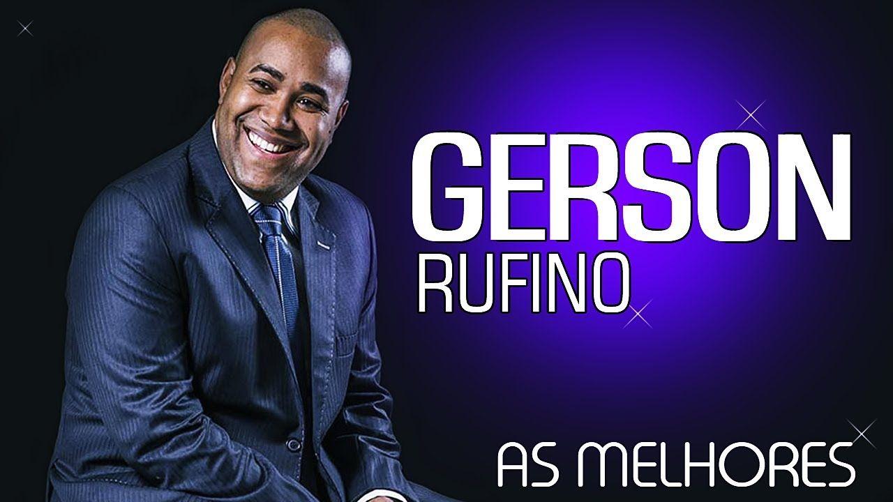 Gerson Rufino So As Melhores 2017 Con Imagenes Rufino Musica
