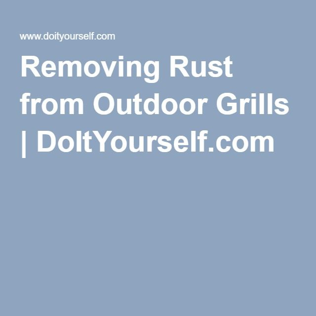 Removing Rust from Outdoor Grills   DoItYourself.com