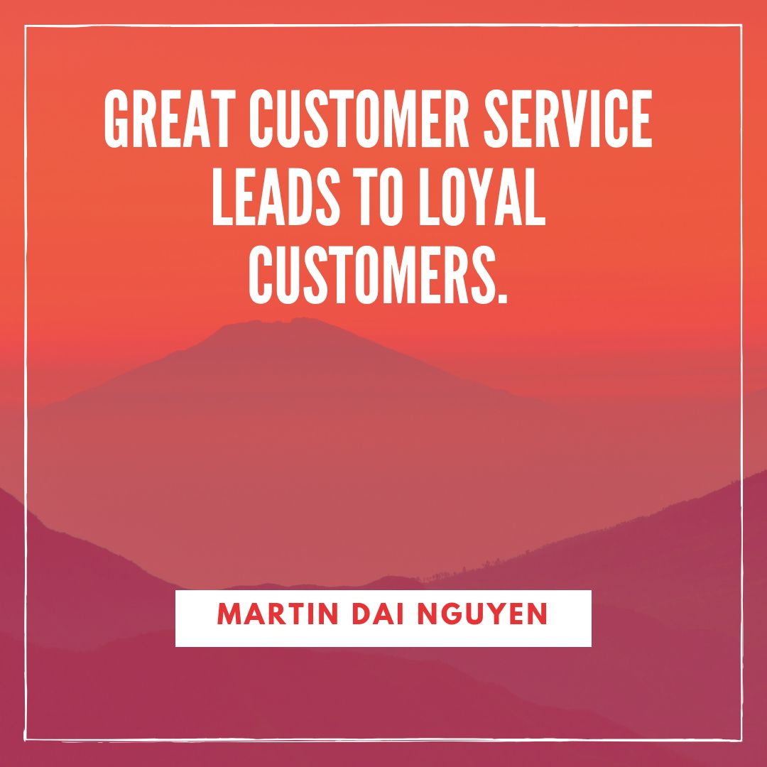 Great customer service leads to loyal customers.