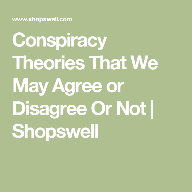 Conspiracy Theories That We May Agree or Disagree Or Not | Shopswell